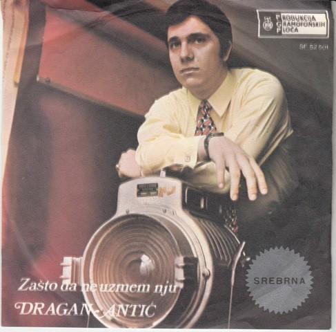 Antic Dragan - Zasto Da Ne Uzmem Nju/kasno Je Za Ljubav