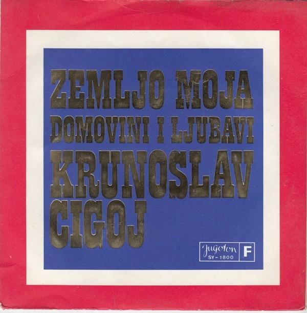 Cigoj Krunoslav - Zemljo Moja/domovini I Ljubavi