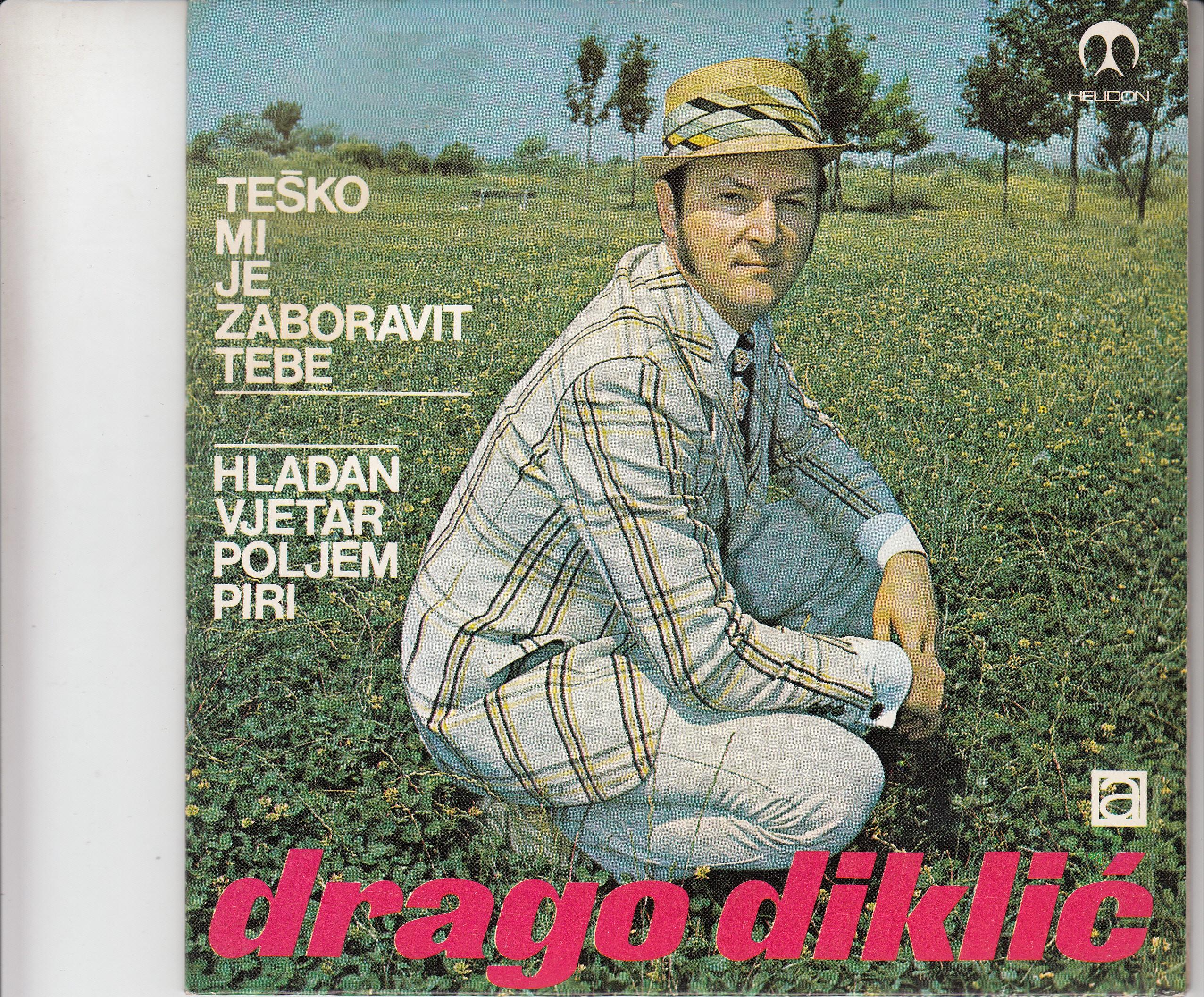 Diklic Drago - Tesko Mi Je Zaboravit Tebe/hladan Vjetar Poljem Piri