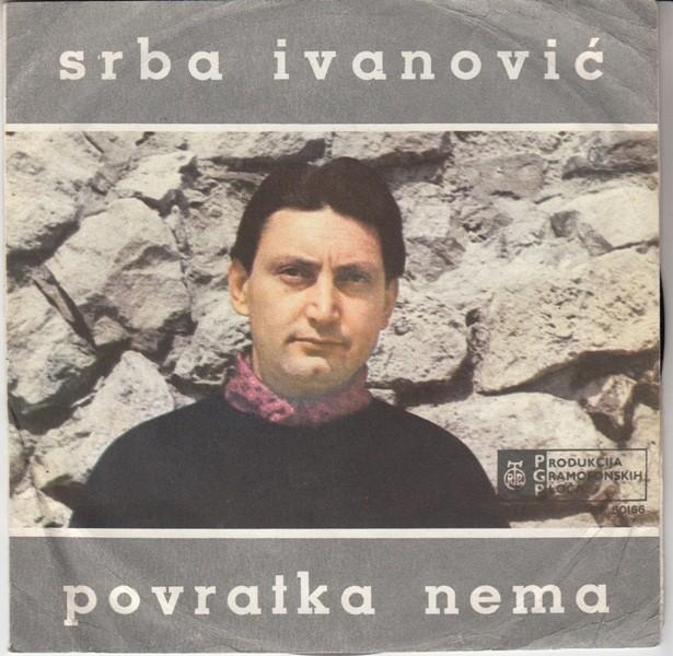 Ivanovic Srba - Povratka Nema/paragvaj/da Li Sam Ti Rekao Da Te Volim/zato Sto Si Lepa