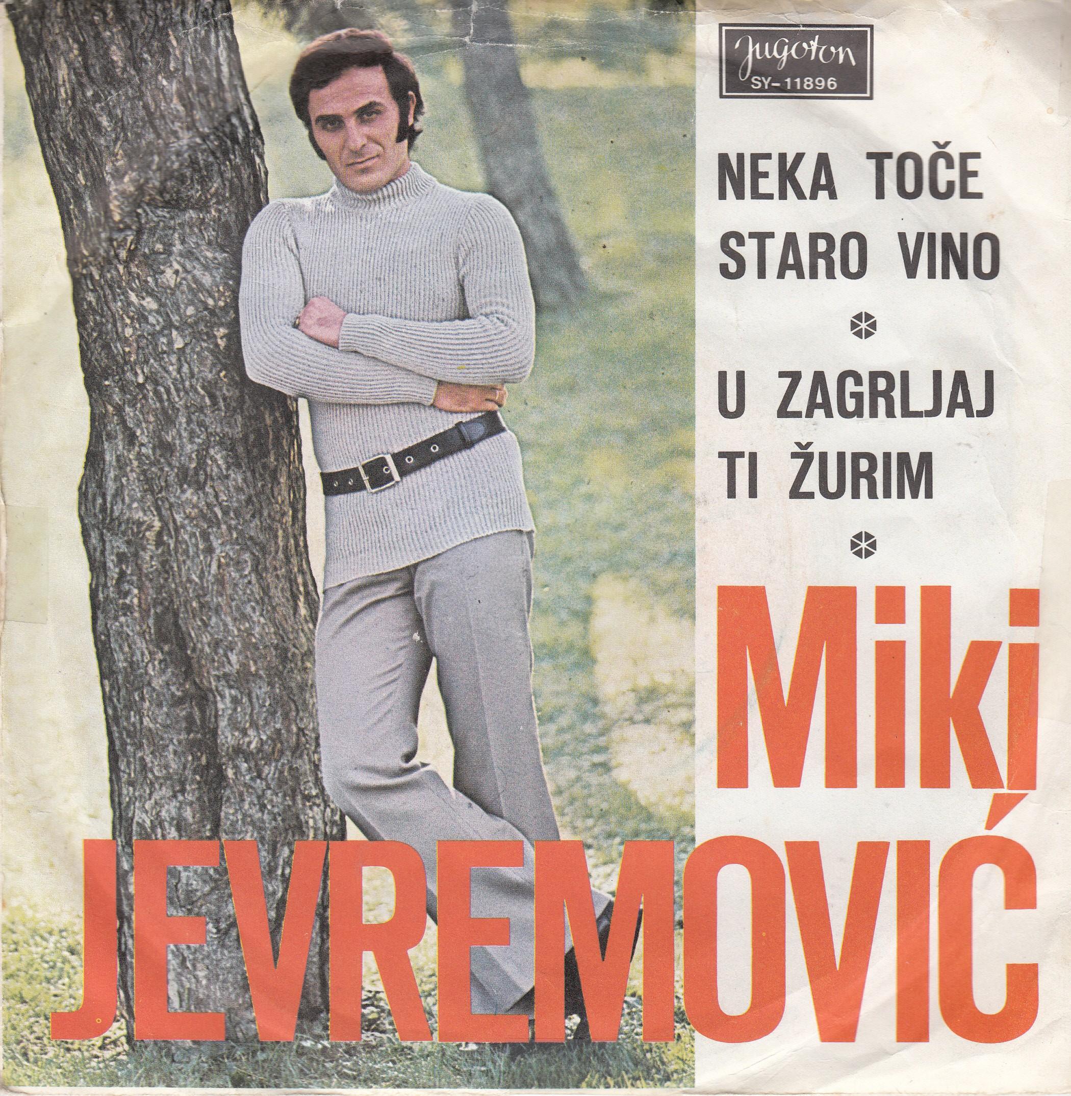 Jevremovic Miki - Neka Toce Staro Vino/u Zagrljaj Ti Zurim