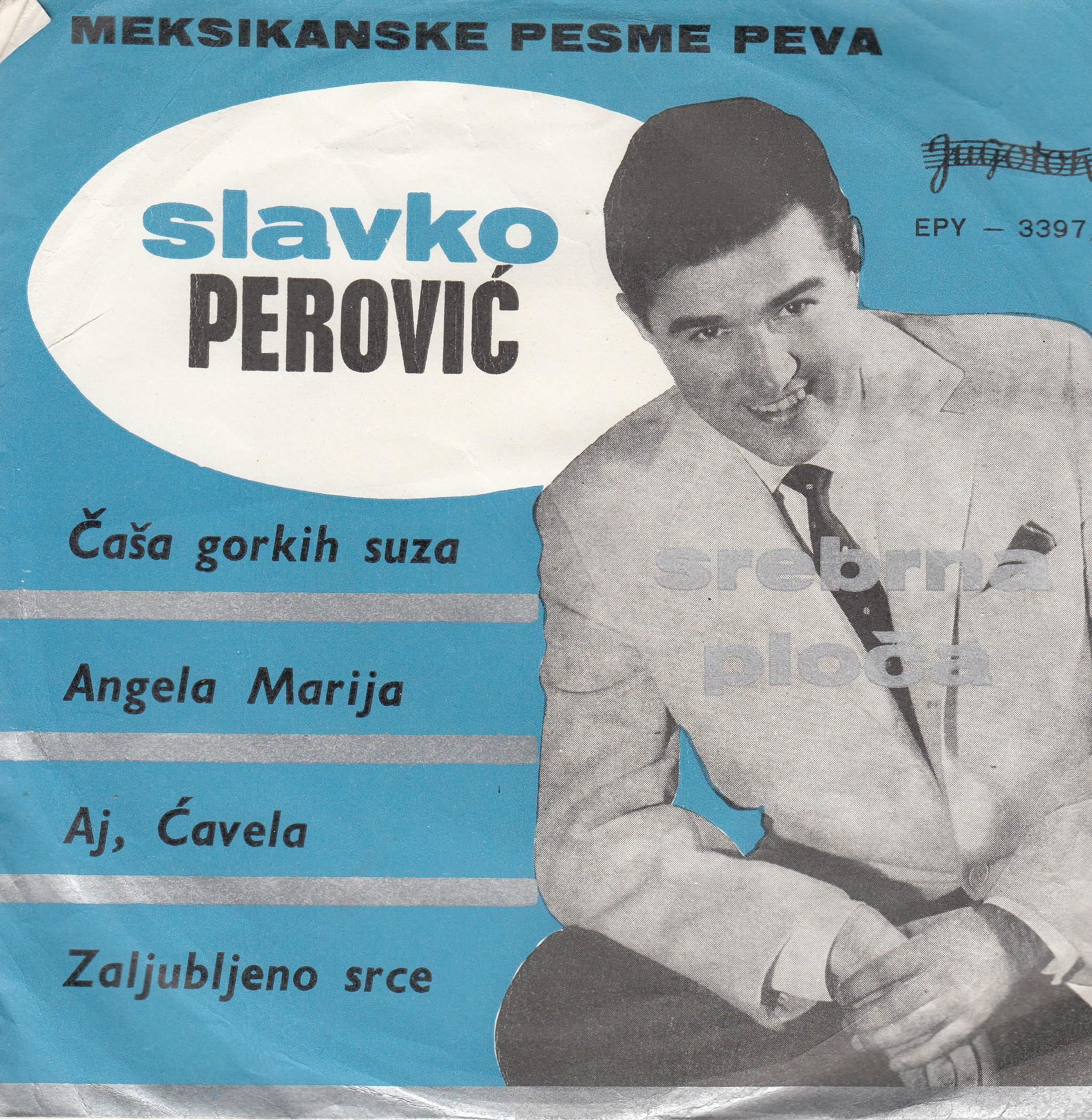 Perovic Slavko - Casa Gorkih Suza/angela Marija/aj Cavela/zaljubljeno Srce