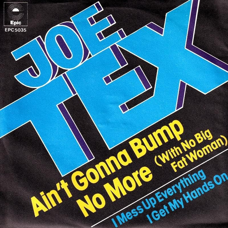 Tex Joe - Aint Gonna Bump No More/i Mess Up Everything I Get My Hands On