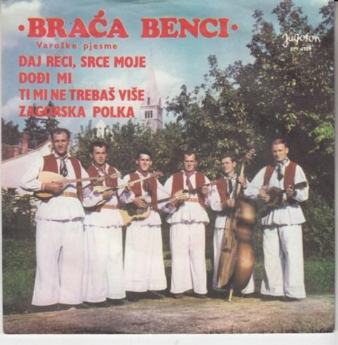 Braca Benci - Daj Reci Srce Moje/dodji Mi/ti Mi Ne Trebas Vise/zagorska Polka