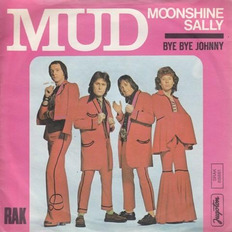 Mud - Moonshine Sally/bye Bye Johnny
