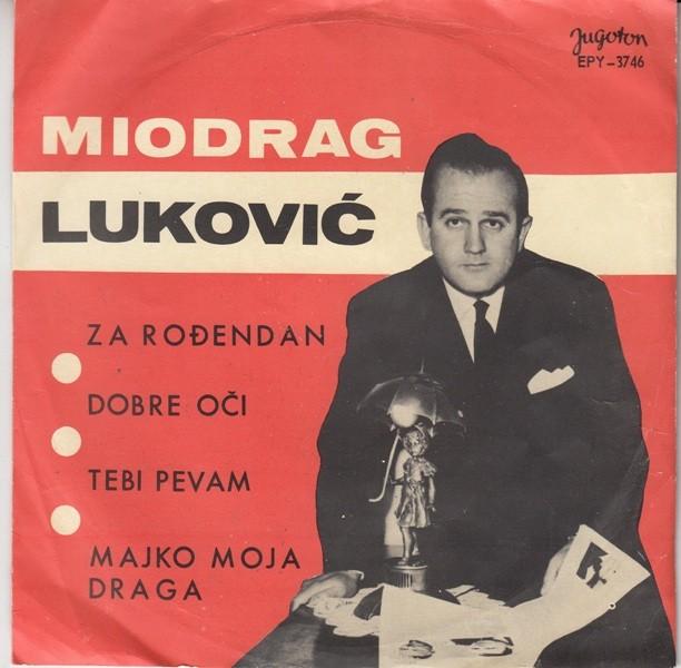 Lukovic Miodrag - Za Rodjendan/dobre Oci/tebi Pevam/majko Moja Draga