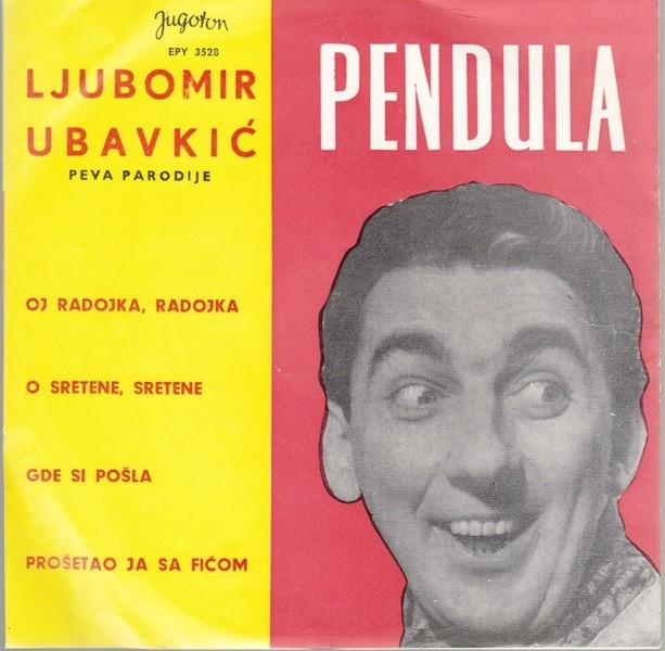Ubavkic-Pendula Ljubomir - Oj Radojka Radojka/p Sretene Sretene/gde Si Posla/prosetao Ja Sa Ficom