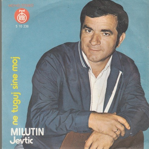 Jevtic Milutin - Ne Tuguj Sine Moj/ti Si Svemu Kriva