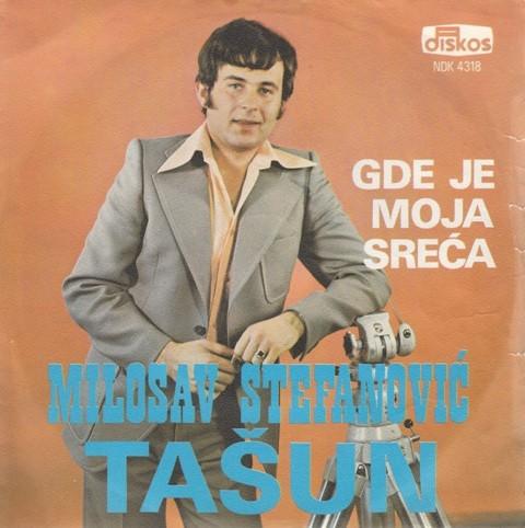 Stefanovic-Tasun Milosav - Gde Je Moja Sreca/dosta Mi Je Te Tudine
