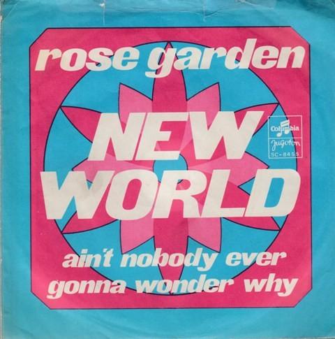 New World - Rose Garden/aint Nobody Ever Gonna Wonder Why