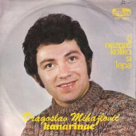 Mihajlovic-Kanarinac Dragoslav - Ti Neznas Koliko Si Lepa/tebi Koja Me Volis/pevaj Mi Druze/kad Zazelis Ja Cu Doci
