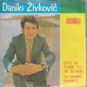 Zivkovic Danilo - Sto Je Tudje To Je Sladje/oj Maro Mariko