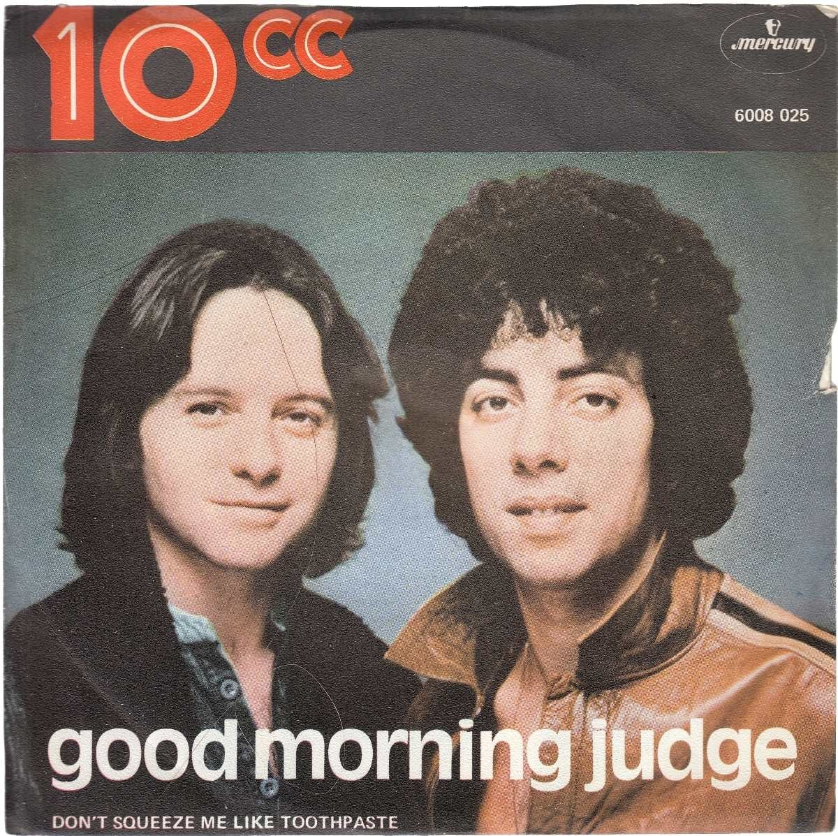 10Cc - Good Morning Judge/dont Squeeze Me Like Toothpaste