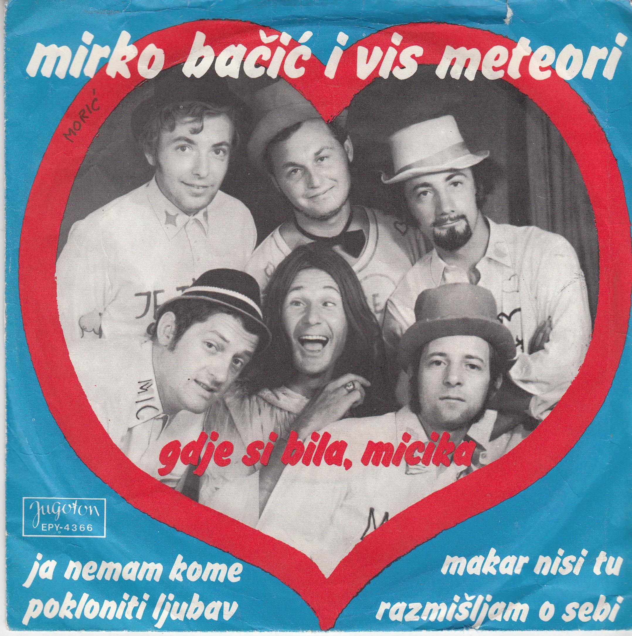 Bacic Mirko Meteori - Gdje Si Bila Micika/ja Nemam Kome Pokloniti Ljubav/makar Nisi Tu/razmisljam O Sebi