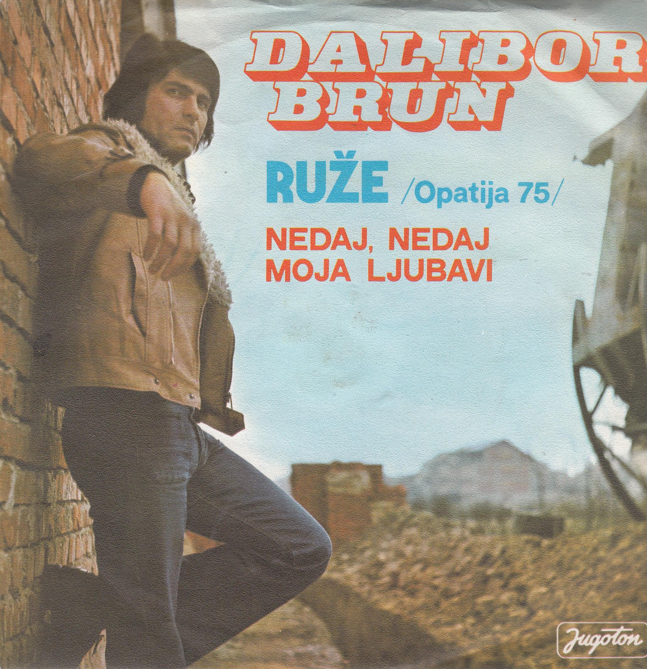 Brun Dalibor - Ruze/nedaj Nedaj Moja Ljubavi
