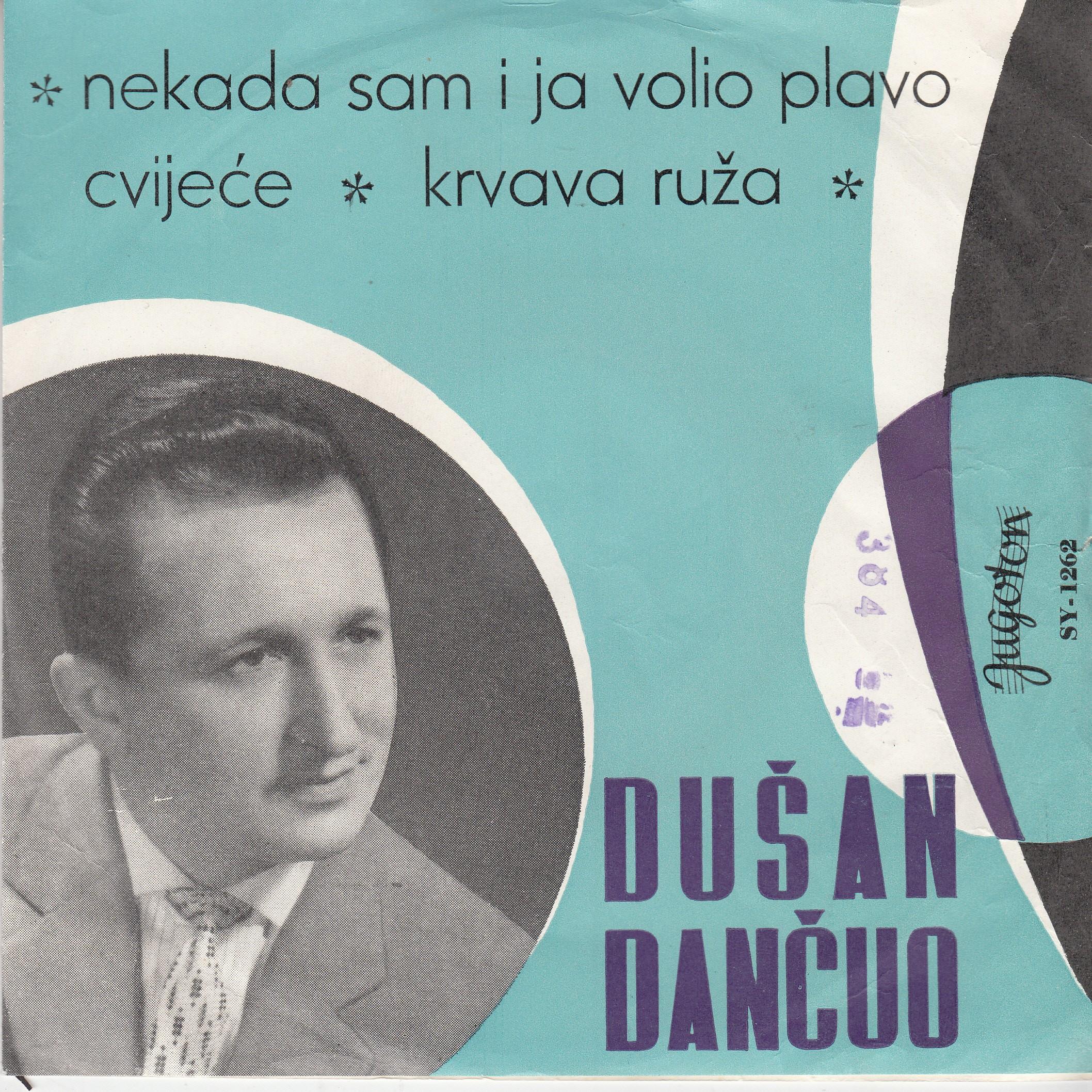 Dancuo Dusan - Krvava Ruza/nekada Sam I Ja Volio Plavo Cvijece