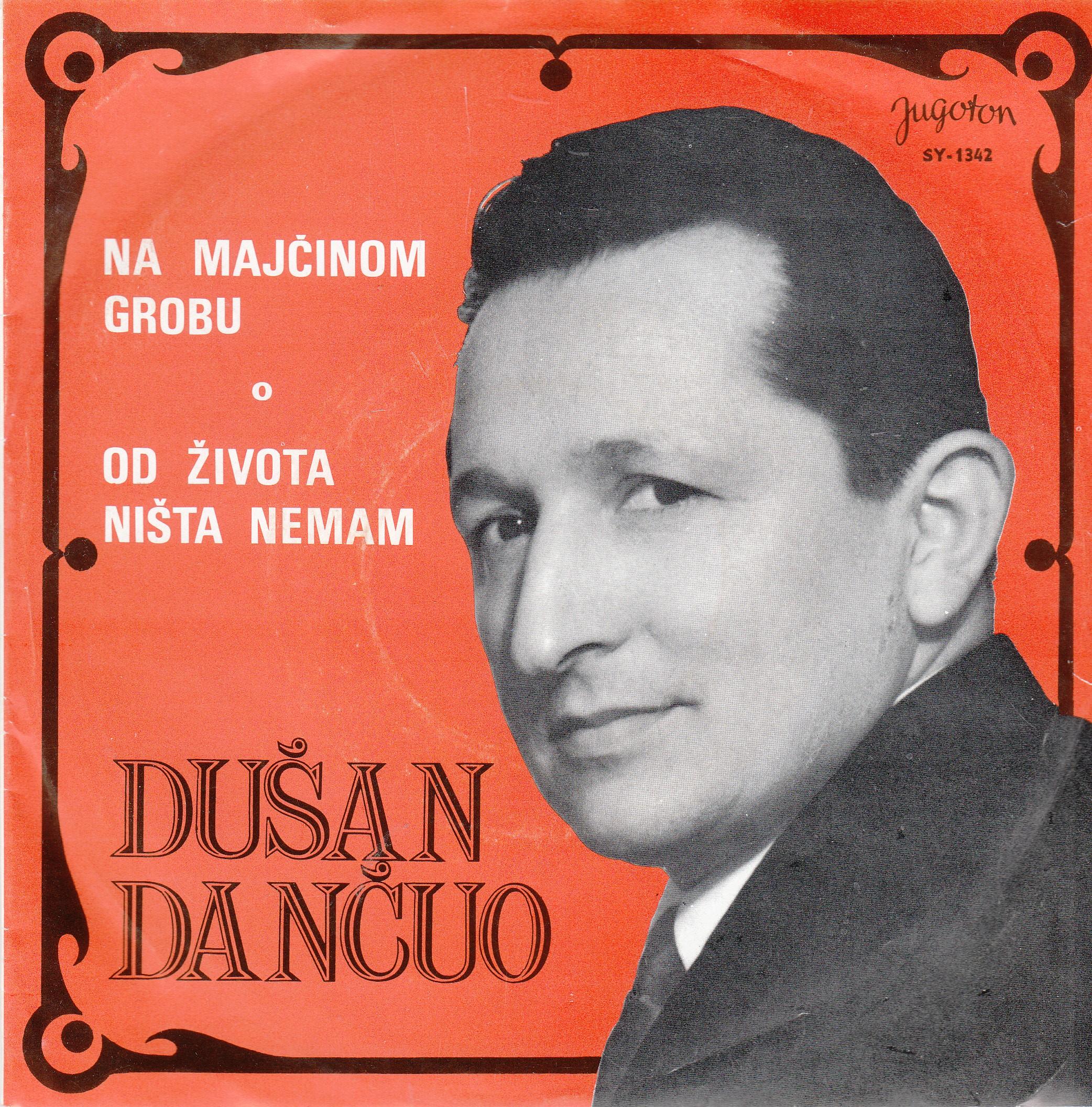 Dancuo Dusan - Na Majcinom Grobu/od Zivota Nista Nemam