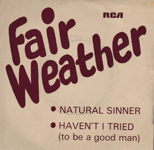 Fair Weather - Natural Sinner/havent I Tried