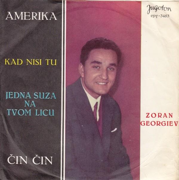 Georgiev Zoran - Amerika/kad Nisi Tu/jedna Suza Na Tvom Licu/cin Cin