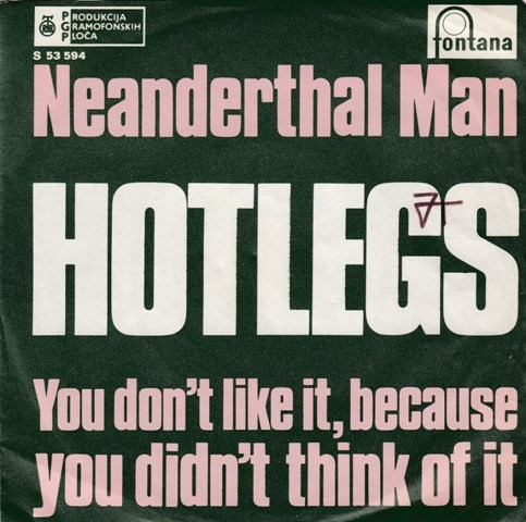 Hotlegs - Neanderthal Man/you Dont Like It Because You Didnt Think Of It