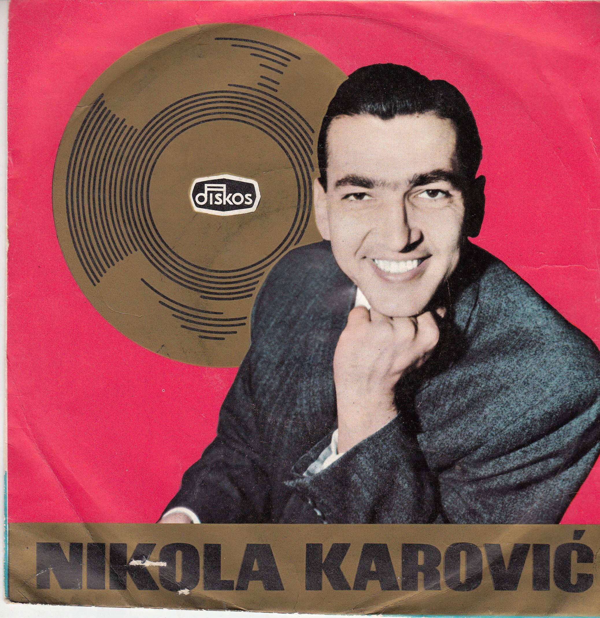 Karovic Nikola - Zasto Pijem/olivera/nikad Nedjeljom/do Zvezda