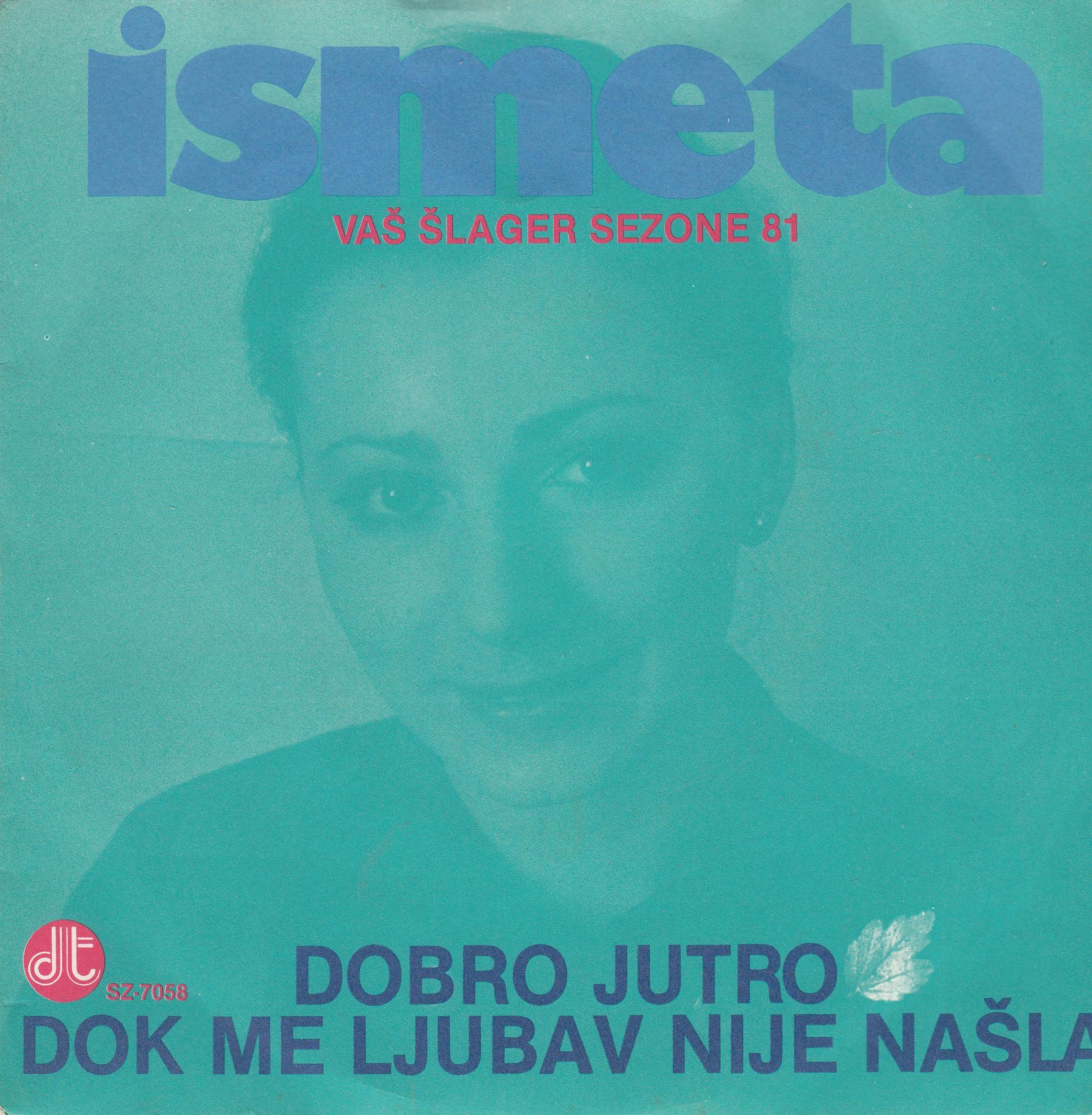 Krvavac Ismeta - Dobro Jutro/dok Me Ljubav Nije Nasla