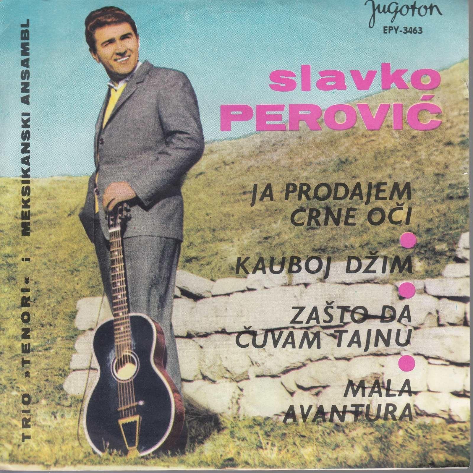 Perovic Slavko - Ja Prodajem Crne Oci/kauboj Dzim/zasto Da Cuvam Tajnu/mala Avantura