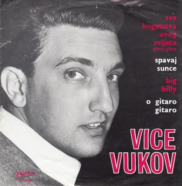 Vukov Vice - Sva Bogatstva Ovog Svijeta/spavaj Sunce/big Billy/o Gitaro Gitaro