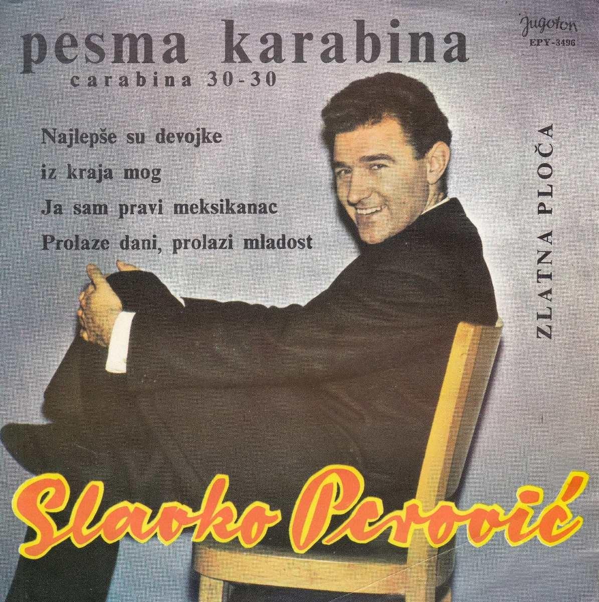 Perovic Slavko - Pesma Karabina/najlepse Su Devojke Iz Kraja Mog/ja Sam Pravi Meksikanac/prolaze Dani Prolazi Mladost