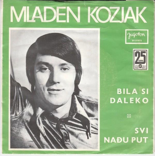 Kozjak Mladen - Bila Si Daleko/svi Nadju Put