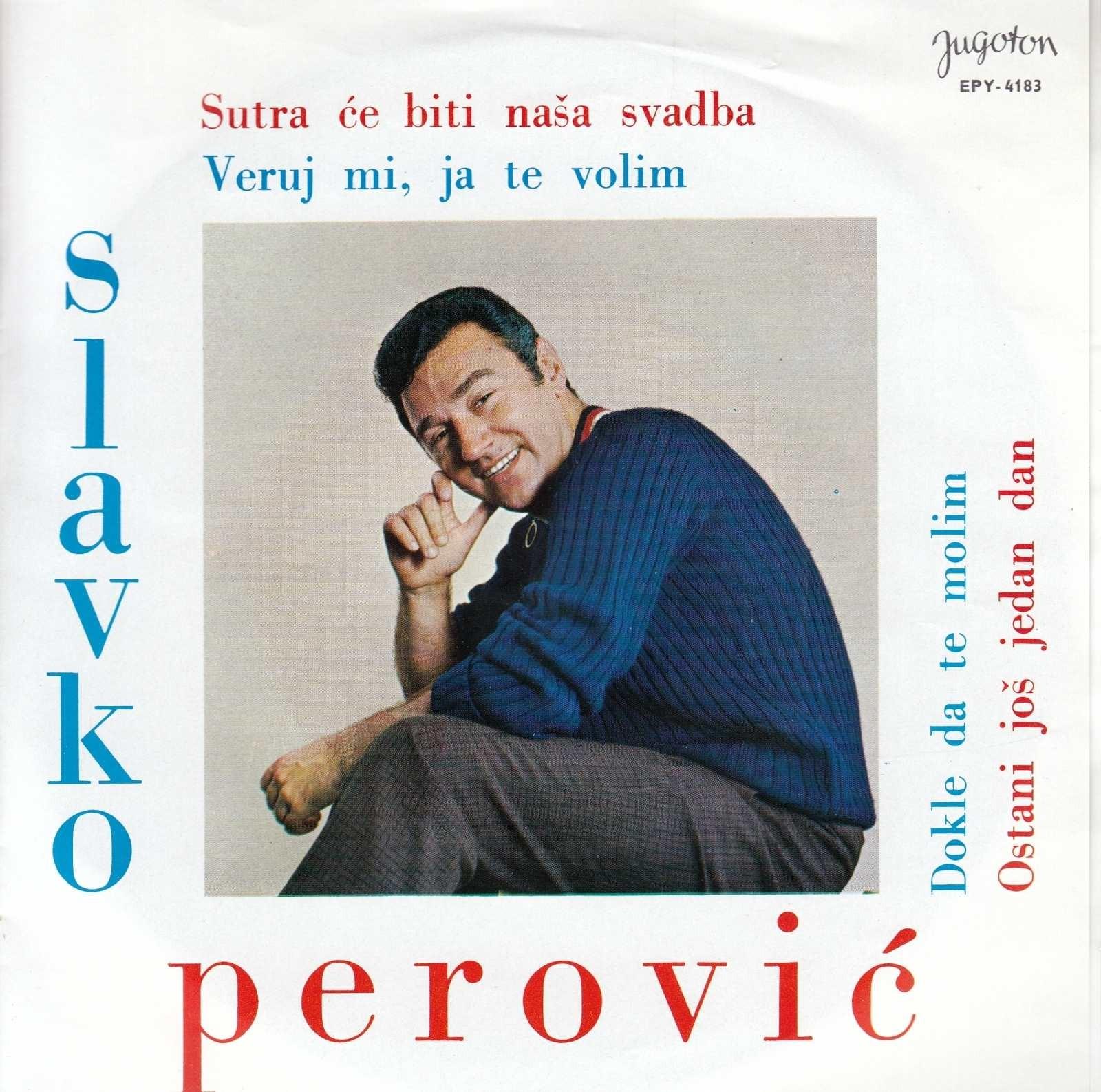 Perovic Slavko - Sutra Ce Biti Nasa Svadba/vjeruj Mi Ja Te Volim/dokle Da Te Molim/ostani Jos Jedan Dan