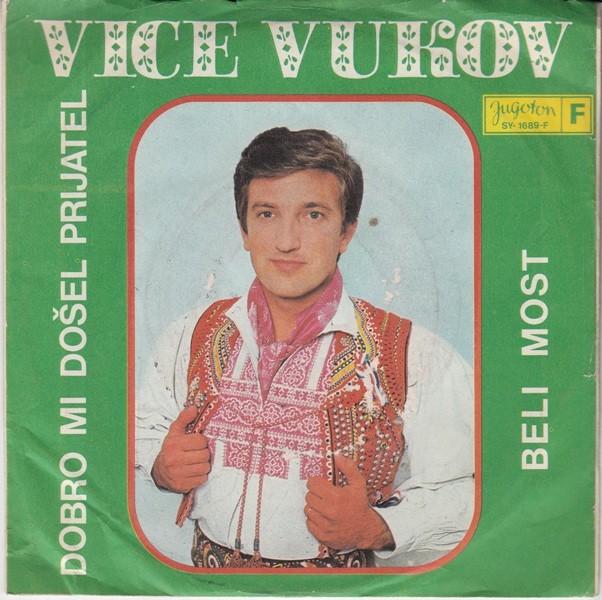 Vukov Vice - Dobro Mi Dosel Prijatel/beli Most