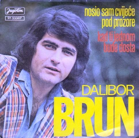 Brun Dalibor - Nosio Sam Cvijece Pod Prozore/kad Ti Jednom Bude Dosta