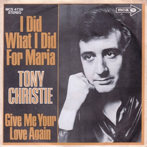 Christie Tony - I Did What I Did For Maria/give Me Your Love Again