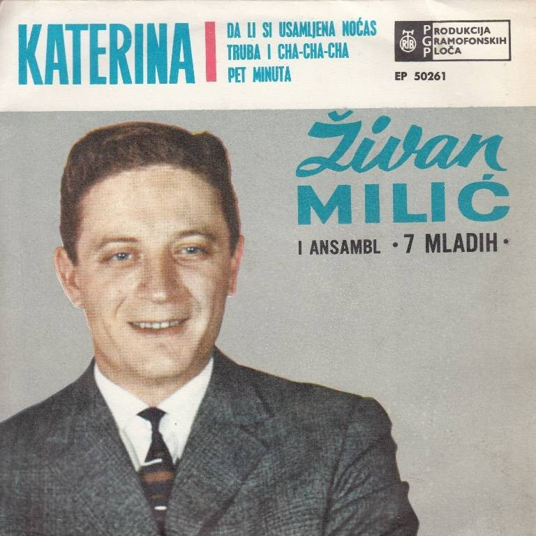 Milic Zivan 7 Mladih - Katerina/da Li Si Usamljena Nocas/truba I Cha-Cha-Cha/pet Minuta