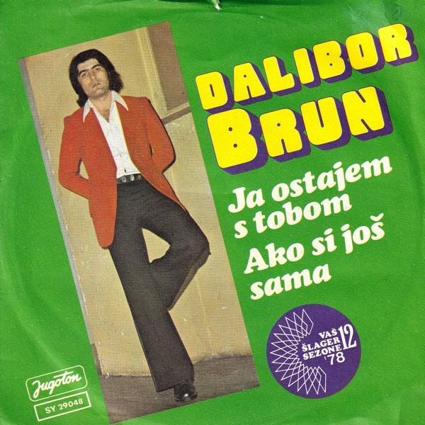 Brun Dalibor - Ja Ostajem S Tobom/ako Si Jos Sama