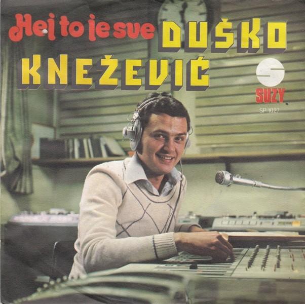 Knezevic Dusko - Hej To Je Sve/stara Pjesma