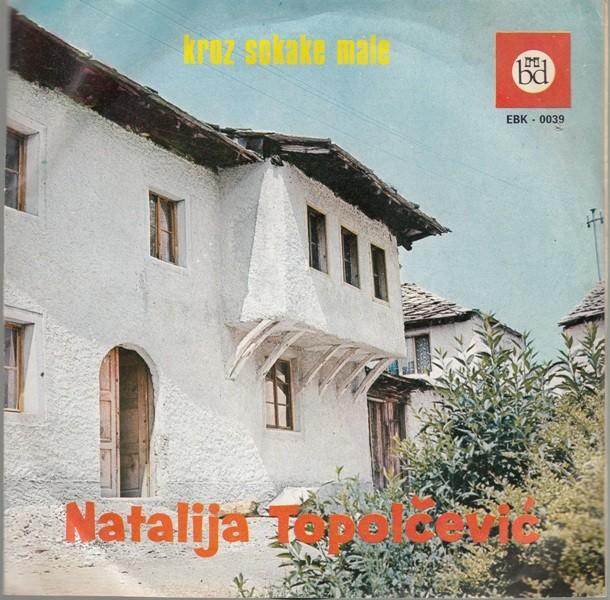 Topolcevic Natalija - Cujem Dragi Da Se Zenis/kad Bi Mnogi Momci Znali/kroz Sokake Male/radosna Sam Svi To Vide
