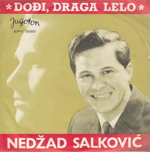 Salkovic Nedzad - Dodji Draga Lelo/okreni Se Hajro/nasred Tuzle/prva Ljubav