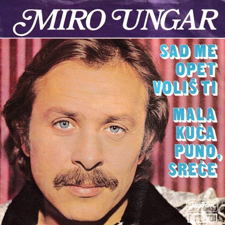 Ungar Miro - Sad Me Opet Volis Ti/mala Kuca Puno Srece