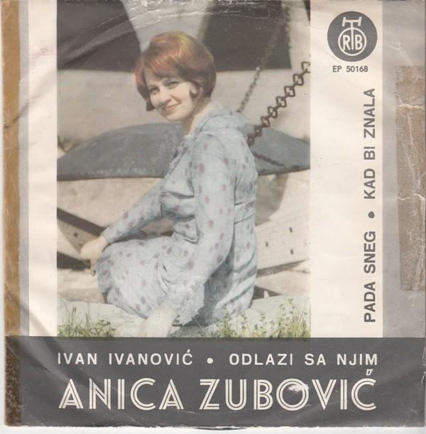 Zubovic Anica - Ivan Ivanovic/odlazi Sa Njim/pada Sneg/kad Bi Znala