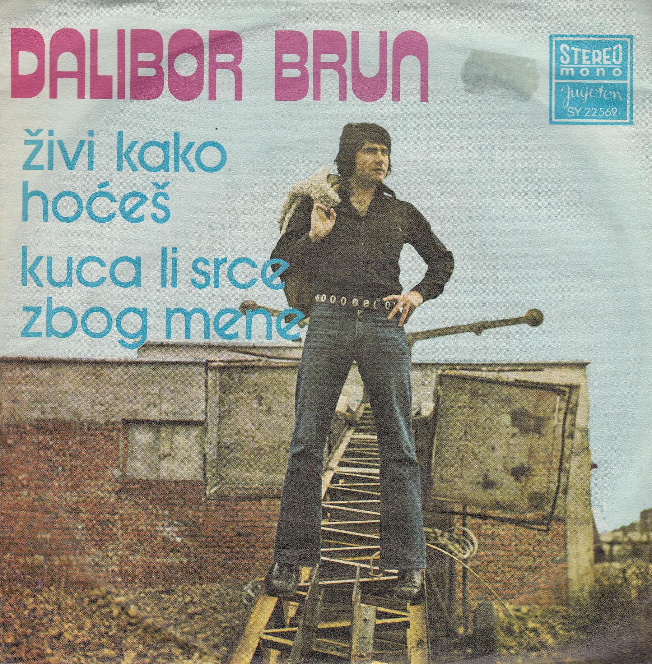 Brun Dalibor - Zivi Kako Hoces/kuca Li Srce Zbog Mene
