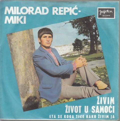 Repic Milorad-Miki - Zivim Zivot U Samoci/sta Se Koga Tice Kako Zivim Ja