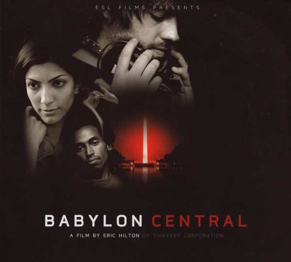 Various Artists - Babylon Central - A Film By Eric Hilton Of Thievery Corporation