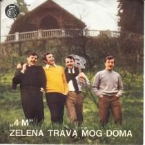 4 M - Zelena Trava Mog Doma/jos Uvijek/jedinac Sin/prijedlog
