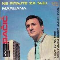 Bacic Milan - Ne Pitajte Za Nju/cekat Cu Na Tebe/marijana/pred Tvojom Kucom Jasmin Raste