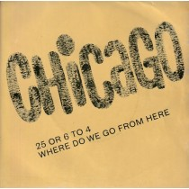 Chicago - 25 Or 6 To 4/where Do We Go From Here