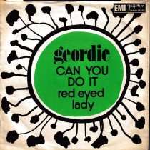 Geordie - Can You Do It/red Eyed Lady
