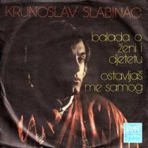 Slabinac Krunoslav Kico - Balada O Zeni I Djetetu/ostavljas Me Samog