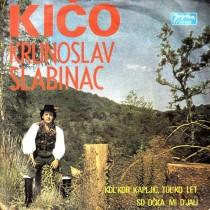 Slabinac Krunoslav Kico - Kolkor Kapljic Tolko Let/so Ocka Mi Djali